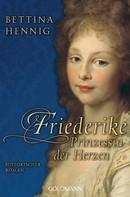 Bettina Hennig: Friederike. Prinzessin der Herzen ★★★★