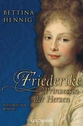 Friederike. Prinzessin der Herzen - Historischer Roman