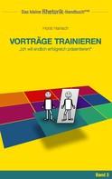 Horst Hanisch: Rhetorik-Handbuch 2100 - Vorträge trainieren
