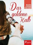 Marie Louise Fischer: Das goldene Kalb ★★★★★