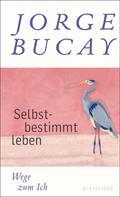 Jorge Bucay: Selbstbestimmt leben