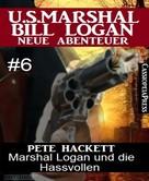 Pete Hackett: Marshal Logan und die Hassvollen (U.S. Marshal Bill Logan - Neue Abenteuer, Band 6)