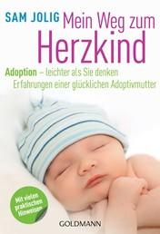 Mein Weg zum Herzkind - Adoption - leichter als Sie denken - Erfahrungen einer glücklichen Adoptivmutter