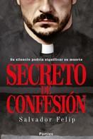 Salvador Felip: Secreto de confesión