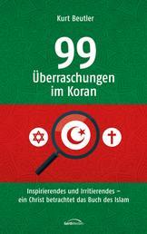 99 Überraschungen im Koran - Inspirierendes und Irritierendes - ein Christ betrachtet das Buch des Islam.