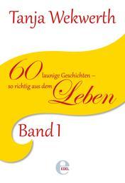 Tanjas Welt Band 1 - 60 launige Kurzgeschichten - so richtig aus dem Leben