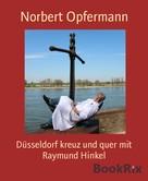 Norbert Opfermann: Düsseldorf kreuz und quer mit Raymund Hinkel