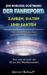 Die Borussen – Zahlen, Daten und Fakten des BVB Borussia Dortmund - Von Dede, Michael Zorc und Manfred Burgsmüller – Tore und viel mehr der Elf aus dem Westfalenstadion