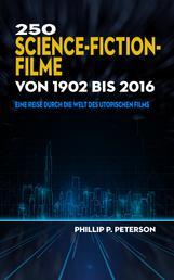 250 Science-Fiction-Filme von 1902 bis 2016 - Eine Reise durch die Welt des utopischen Films