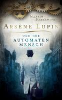 Martin Barkawitz: Arsène Lupin und der Automatenmensch ★★★★