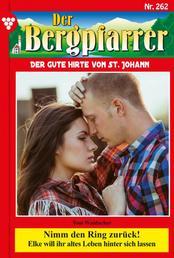 Der Bergpfarrer 262 – Heimatroman - Nimm den Ring zurück!