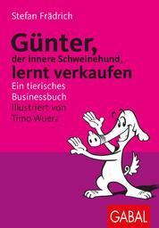 Günter, der innere Schweinehund, lernt verkaufen - Ein tierisches Businessbuch