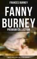 Frances Burney: FANNY BURNEY Premium Collection: Complete Novels, Essays, Diary, Letters & Biography (Illustrated Edition)