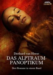 DAS ALPTRAUM-PANOPTIKUM - Drei Horror-Romane in einem Band!