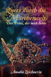Queer durch die Märchenwelt: Der Prinz, der mich liebte