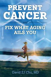 PREVENT CANCER AND FIX WHAT AGING AILS YOU