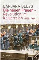 Barbara Beuys: Die neuen Frauen - Revolution im Kaiserreich ★★★★★