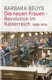 Die neuen Frauen - Revolution im Kaiserreich - 1900-1914