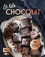 Oh làlà, Chocolat! – 70 verführerische Rezepte mit Schokolade - Mit saftiger Schokoladentarte, Brownies, Schokoladenfondue und mehr