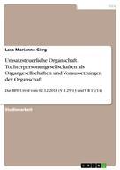 Lara Marianne Görg: Umsatzsteuerliche Organschaft. Tochterpersonengesellschaften als Organgesellschaften und Voraussetzungen der Organschaft