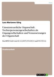 Umsatzsteuerliche Organschaft. Tochterpersonengesellschaften als Organgesellschaften und Voraussetzungen der Organschaft - Das BFH-Urteil vom 02.12.2015 (V R 25/13 und V R 15/14)