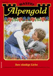 Alpengold 332 - Heimatroman - Ihre sündige Liebe