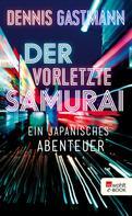 Dennis Gastmann: Der vorletzte Samurai ★★★★