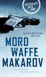 Mordwaffe Makarov - Fälle aus MfS, Polizei und NVA