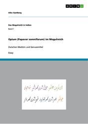 Opium (Papaver somniferum) im Mogulreich - Zwischen Medizin und Genussmittel