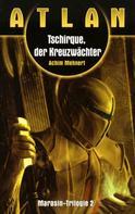 Achim Mehnert: ATLAN Marasin 2: Tschirque, der Kreuzwächter