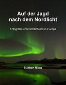 Suitbert Monz: Auf der Jagd nach dem Nordlicht