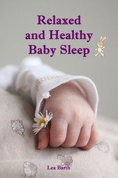 Relaxed and Healthy Baby Sleep - Soft baby sleep is no child's play (Baby sleep guide: Tips for falling asleep and sleeping through in the 1st year of life)