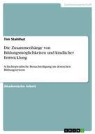 Tim Stahlhut: Die Zusammenhänge von Bildungsmöglichkeiten und kindlicher Entwicklung