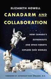 Canadarm and Collaboration - How Canada's Astronauts and Space Robots Explore New Worlds