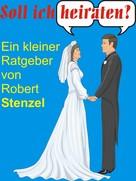 Robert Stenzel: Soll ich heiraten?