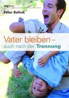 Peter Ballnik: Vater bleiben - auch nach der Trennung