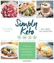 Simply Keto - Einfach abnehmen mit ketogener Ernährung - Low Carb High Fat - Mit über 100 Rezepten