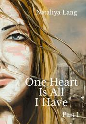 One Heart Is All I Have - Part 1