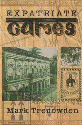 Expatriate Games - 662 Days in Bangladesh - An Account of Time Spent in Dhaka Not a Guide Book
