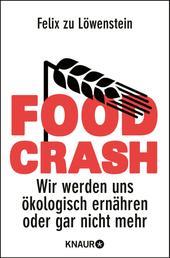 FOOD CRASH - Wir werden uns ökologisch ernähren oder gar nicht mehr