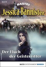 Jessica Bannister 39 - Mystery-Serie - Der Fluch der Geisterritter