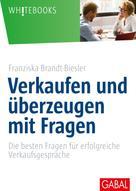 Franziska Brandt-Biesler: Verkaufen und überzeugen mit Fragen ★★★★