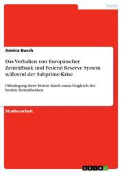 Das Verhalten von Europäischer Zentralbank und Federal Reserve System während der Subprime-Krise - Offenlegung ihrer Motive durch einen Vergleich der beiden Zentralbanken