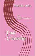 Klaudia Jeske: Fast Vierzehn