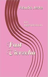 Fast Vierzehn - Ein Jugendroman