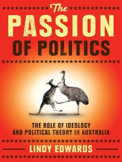The Passion of Politics - The role of ideology and political theory in Australia