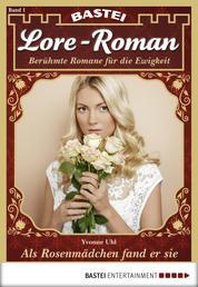 Lore-Roman - Folge 01 - Als Rosenmädchen fand er sie