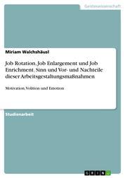 Job Rotation, Job Enlargement und Job Enrichment. Sinn und Vor- und Nachteile dieser Arbeitsgestaltungsmaßnahmen - Motivation, Volition und Emotion