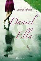 Gloria Träger: Daniel und Ella: Liebesroman ★★★★