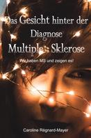 Caroline Régnard-Mayer: Das Gesicht hinter der Diagnose Multiple Sklerose